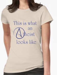 This Is What An Atheist Looks Like! Womens Fitted T-Shirt