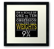 ON A SCALE OF ONE TO TEN MY OBSESSION WITH WEIGHTS IS 9 3/4 Framed Print
