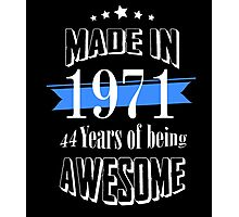 Made in 1971 44 years of being awesome Photographic Print