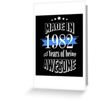 Made in 1982 33 years of being awesome Greeting Card