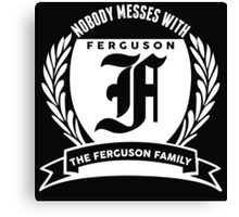 Nobody Messes With The Ferguson Family Canvas Print