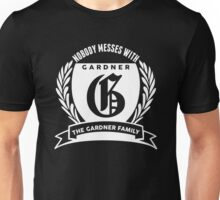 Nobody Messes With The Gardner Family Unisex T-Shirt
