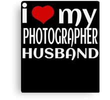 I LOVE MY PHOTOGRAPHER HUSBAND Canvas Print