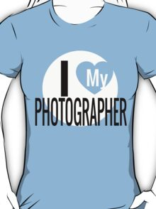 I LOVE MY PHOTOGRAPHER T-Shirt