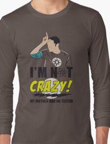 I am not Crazy Long Sleeve T-Shirt