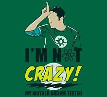 I am not Crazy Unisex T-Shirt