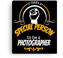 IT TAKES A SPECIAL PERSON TO BE A PHOTOGRAPHER Canvas Print