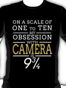 ON A SCALE OF ONE TO TEN MY OBSESSION WITH CAMERA IS 9 T-Shirt