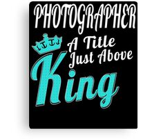 PHOTOGRAPHER A TITLE JUST ABOVE KING Canvas Print