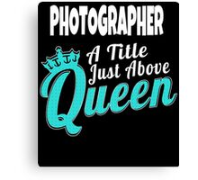 PHOTOGRAPHER A TITLE JUST ABOVE QUEEN Canvas Print