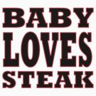 Baby Loves Steak by Undersound