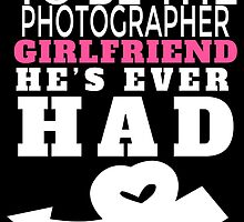 TO BE THE PHOTOGRAPHER GIRLFRIEND HE'S  EVER HAD by BADASSTEES