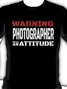 WARNING PHOTOGRAPHER WITH AN ATTITUDE T-Shirt