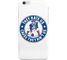 They Hate Us Cause They Ain't Us – New England Patriots iPhone Case/Skin