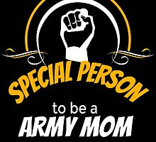 IT TAKES A SPECIAL PERSON TO BE A ARMY MOM by birthdaytees