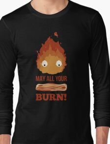 May all your BACON BURN!! Long Sleeve T-Shirt
