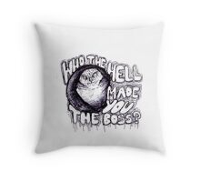 Hoot the Hell Made you the Boss? Throw Pillow