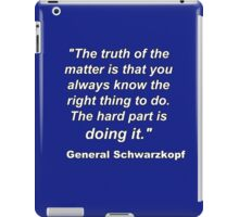 """""""The truth of the matter is..."""" - General Schwarzkopf iPad Case/Skin"""