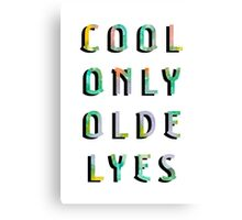Cool Only Olde Lyes Canvas Print