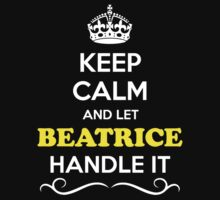 Keep Calm and Let BEATRICE Handle it Kids Clothes