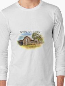 Born Country - Rural Barn Landscape - Americana Long Sleeve T-Shirt