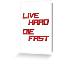 Live Hard Die Fast Greeting Card
