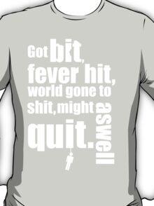Got bit  Fever hit. T-Shirt
