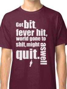 Got bit  Fever hit. Classic T-Shirt