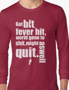 Got bit  Fever hit. Long Sleeve T-Shirt