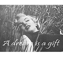 A Dream is a Gift Marilyn  Photographic Print