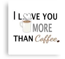 I Love You More than Coffee Canvas Print