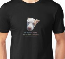 All we need is love... All we want is a chance. Unisex T-Shirt