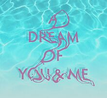 A Dream Of You & Me by nocturnepress