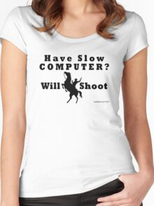 Have Slow Computer? Will Shoot Women's Fitted Scoop T-Shirt