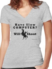 Have Slow Computer? Will Shoot Women's Fitted V-Neck T-Shirt
