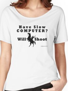 Have Slow Computer? Will Shoot Women's Relaxed Fit T-Shirt