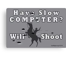 Have Slow Computer? Will Shoot (with bullet holes) Canvas Print