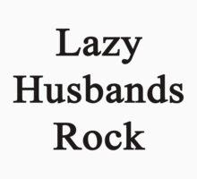 Lazy Husbands Rock  by supernova23