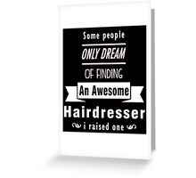 """""""Some People Only Dream of Finding An Awesome Hairdresser. I Raised One"""" Collection #710129 Greeting Card"""