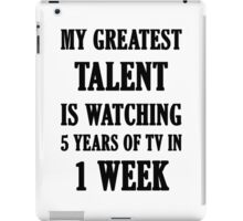 My Greatest Talent Is Watching 5 Years Of TV In 1 Week iPad Case/Skin