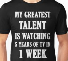 My Greatest Talent Is Watching 5 Years Of TV In 1 Week Unisex T-Shirt