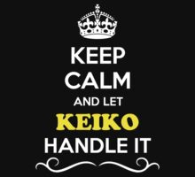 KIKO Keep Calm and Let KEIKO Handle it by gregwelch