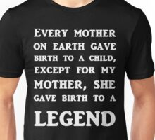 My Mother Gave Birth To A Legend Unisex T-Shirt