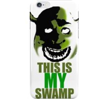 This is my swamp - Shrek is love. Shrek is life. iPhone Case/Skin