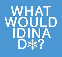 What Would Idina Do? (White Text) by traS(M)H Designs