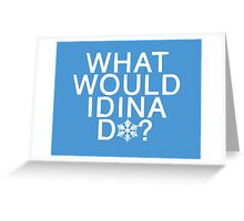 What Would Idina Do? Shirt (White Text) Greeting Card