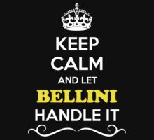 Keep Calm and Let BELLINI Handle it by Neilbry