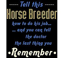 """Tell this Horse Breeder how to do his job... and you can tell the doctor the last thing you remember"" Collection #720132 Photographic Print"