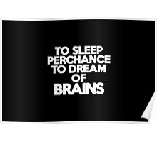 To sleep Perchance to dream of brains Poster