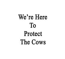 We're Here To Protect The Cows  by supernova23